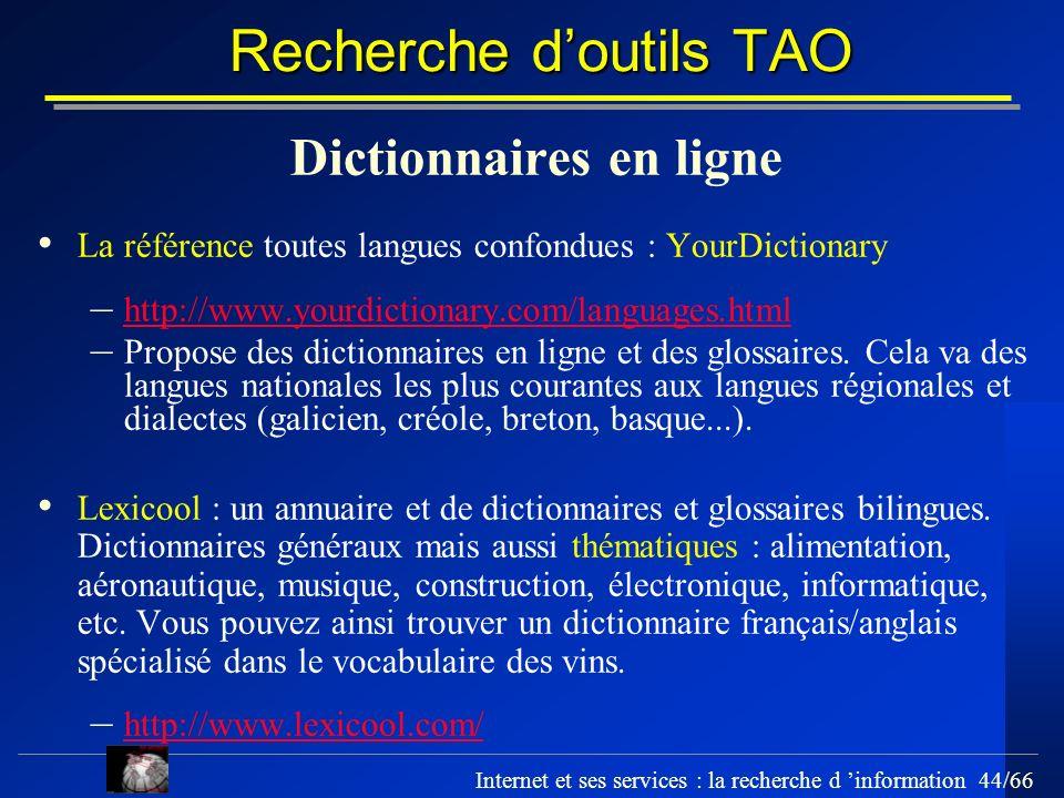Internet et ses services : la recherche d information 44/66 Recherche doutils TAO Dictionnaires en ligne La référence toutes langues confondues : Your