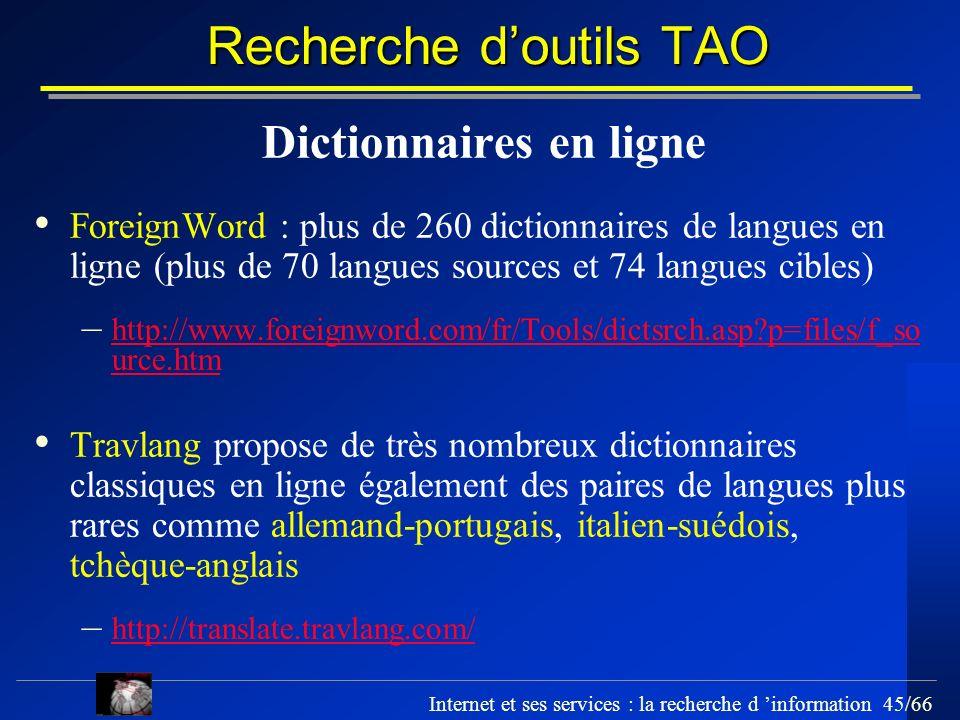 Internet et ses services : la recherche d information 45/66 Recherche doutils TAO Dictionnaires en ligne ForeignWord : plus de 260 dictionnaires de la