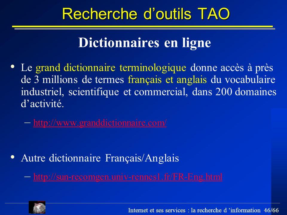 Internet et ses services : la recherche d information 46/66 Recherche doutils TAO Dictionnaires en ligne Le grand dictionnaire terminologique donne ac