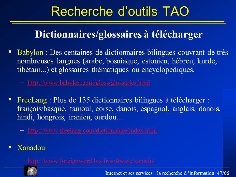 Internet et ses services : la recherche d information 47/66 Recherche doutils TAO Dictionnaires/glossaires à télécharger Babylon : Des centaines de di
