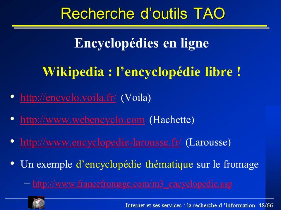 Internet et ses services : la recherche d information 48/66 Recherche doutils TAO Encyclopédies en ligne Wikipedia : lencyclopédie libre ! http://ency