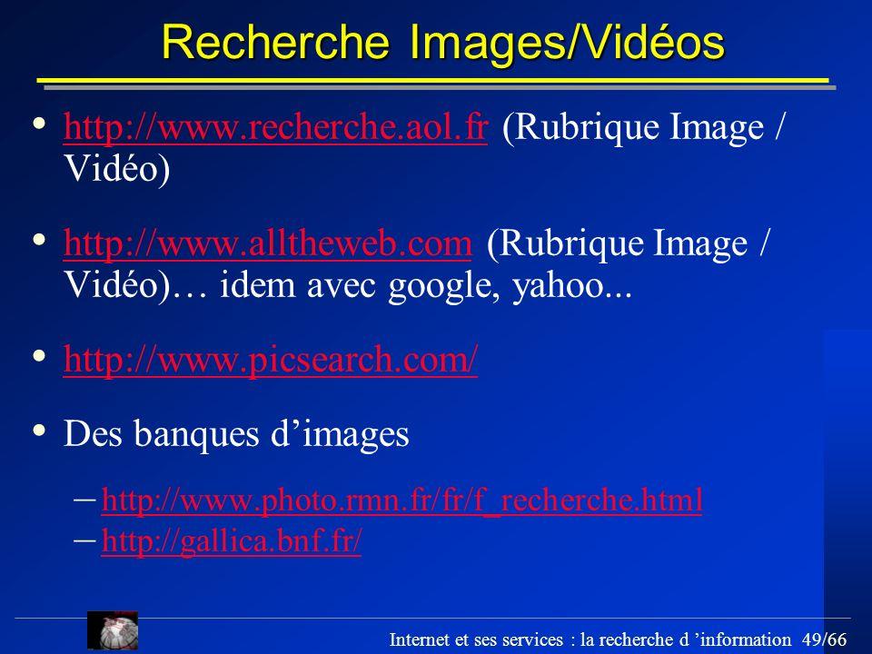 Internet et ses services : la recherche d information 49/66 Recherche Images/Vidéos http://www.recherche.aol.fr (Rubrique Image / Vidéo) http://www.re