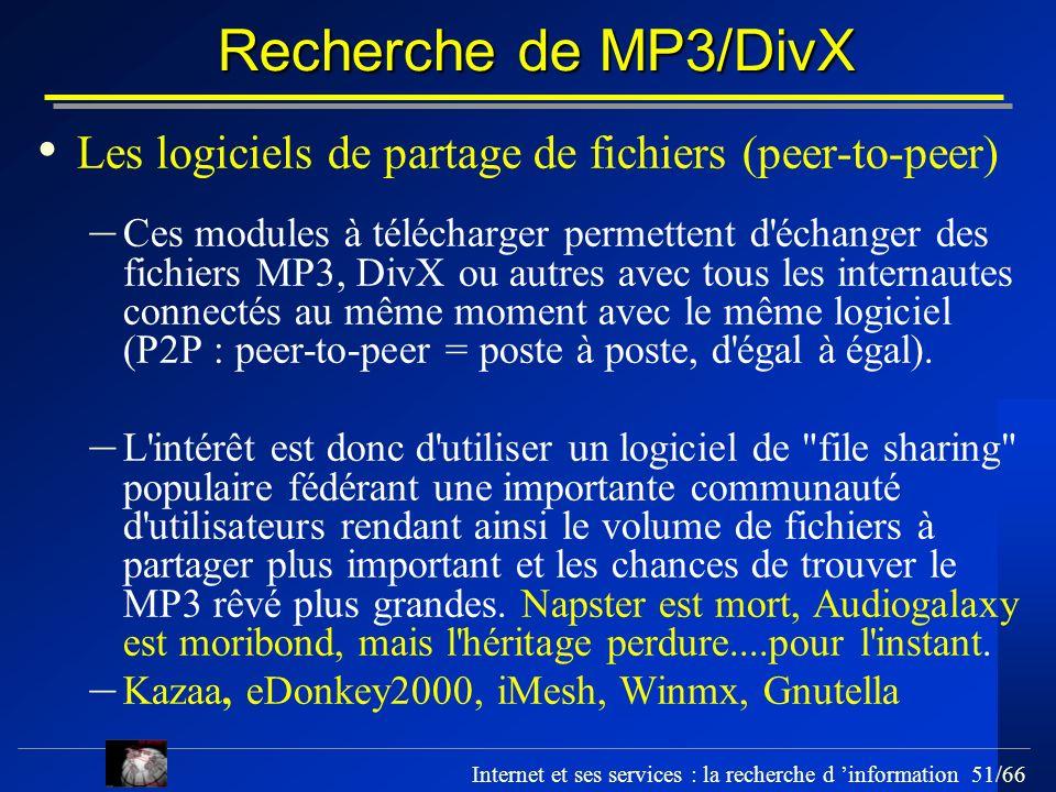 Internet et ses services : la recherche d information 51/66 Recherche de MP3/DivX Les logiciels de partage de fichiers (peer-to-peer) – Ces modules à
