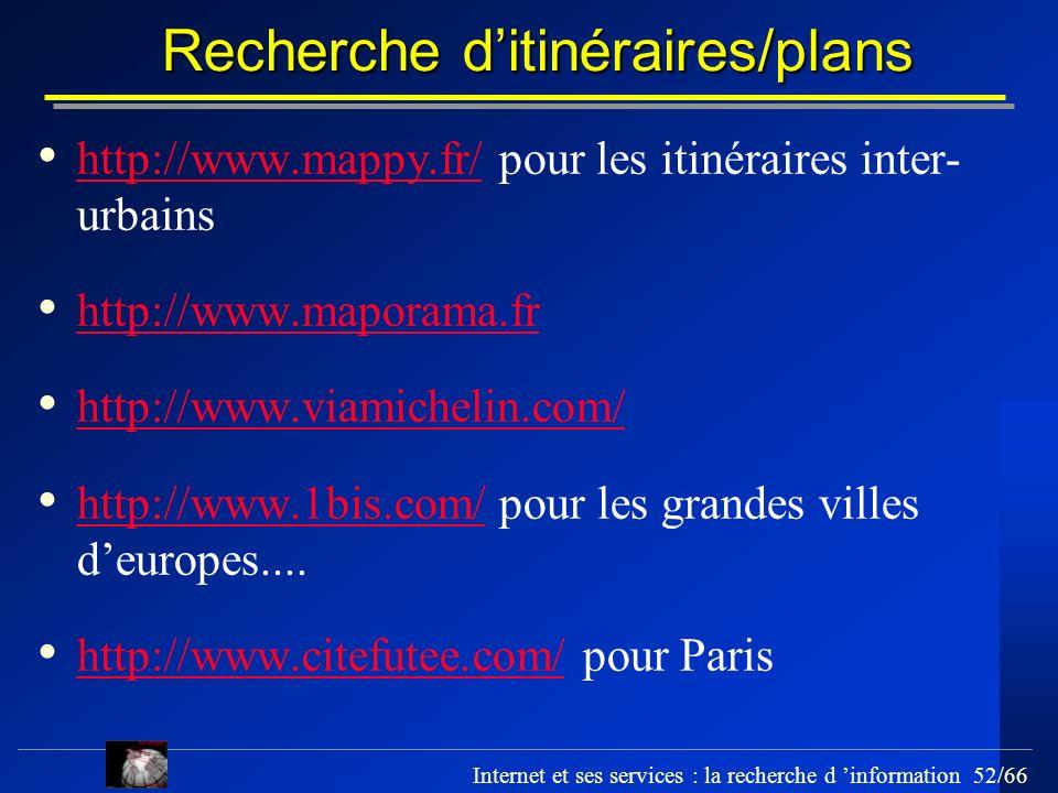 Internet et ses services : la recherche d information 52/66 Recherche ditinéraires/plans http://www.mappy.fr/ pour les itinéraires inter- urbains http