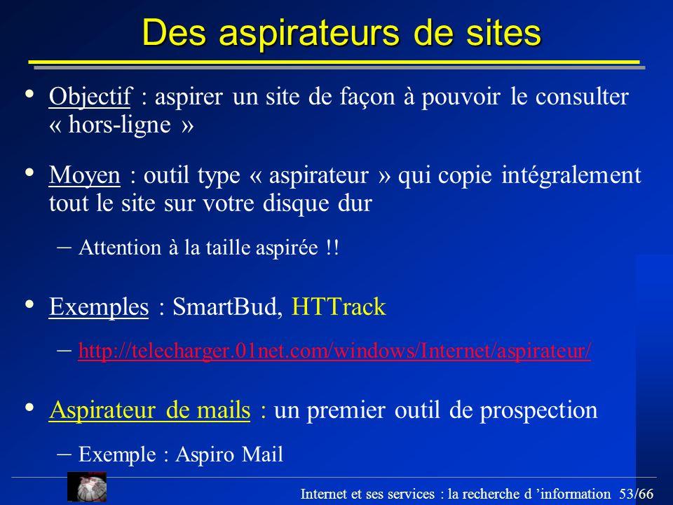 Internet et ses services : la recherche d information 53/66 Des aspirateurs de sites Objectif : aspirer un site de façon à pouvoir le consulter « hors