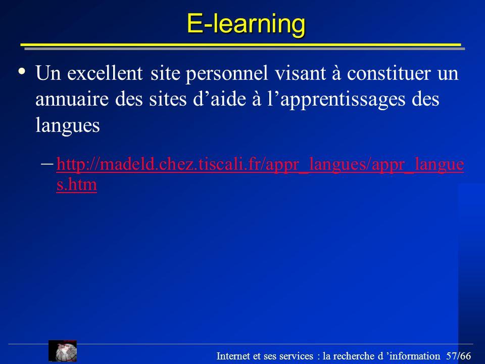 Internet et ses services : la recherche d information 57/66 E-learning Un excellent site personnel visant à constituer un annuaire des sites daide à l