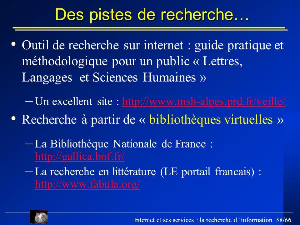 Internet et ses services : la recherche d information 58/66 Des pistes de recherche… Outil de recherche sur internet : guide pratique et méthodologiqu