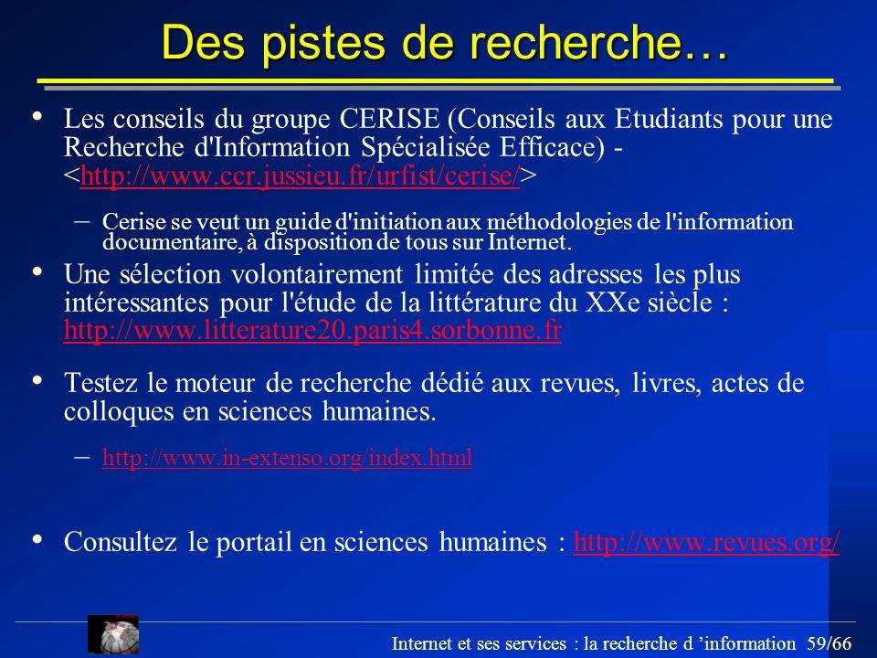 Internet et ses services : la recherche d information 59/66 Des pistes de recherche… Les conseils du groupe CERISE (Conseils aux Etudiants pour une Re