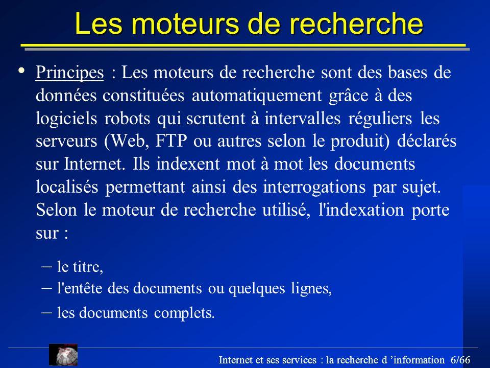 Internet et ses services : la recherche d information 6/66 Les moteurs de recherche Principes : Les moteurs de recherche sont des bases de données con