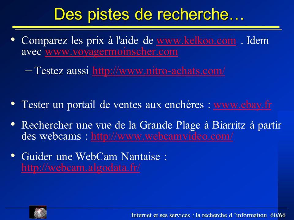 Internet et ses services : la recherche d information 60/66 Des pistes de recherche… Comparez les prix à l'aide de www.kelkoo.com. Idem avec www.voyag