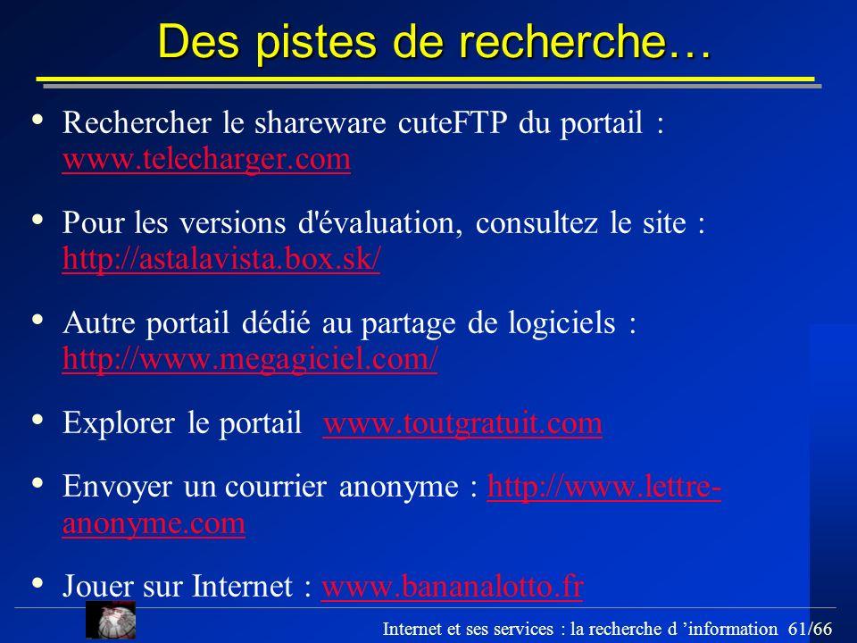 Internet et ses services : la recherche d information 61/66 Des pistes de recherche… Rechercher le shareware cuteFTP du portail : www.telecharger.com