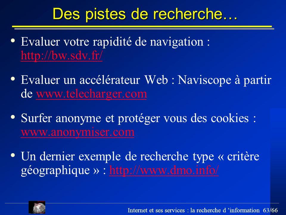 Internet et ses services : la recherche d information 63/66 Des pistes de recherche… Evaluer votre rapidité de navigation : http://bw.sdv.fr/ http://b
