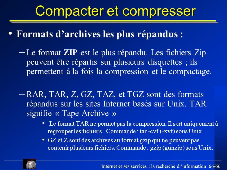 Internet et ses services : la recherche d information 66/66 Compacter et compresser Formats darchives les plus répandus : – Le format ZIP est le plus