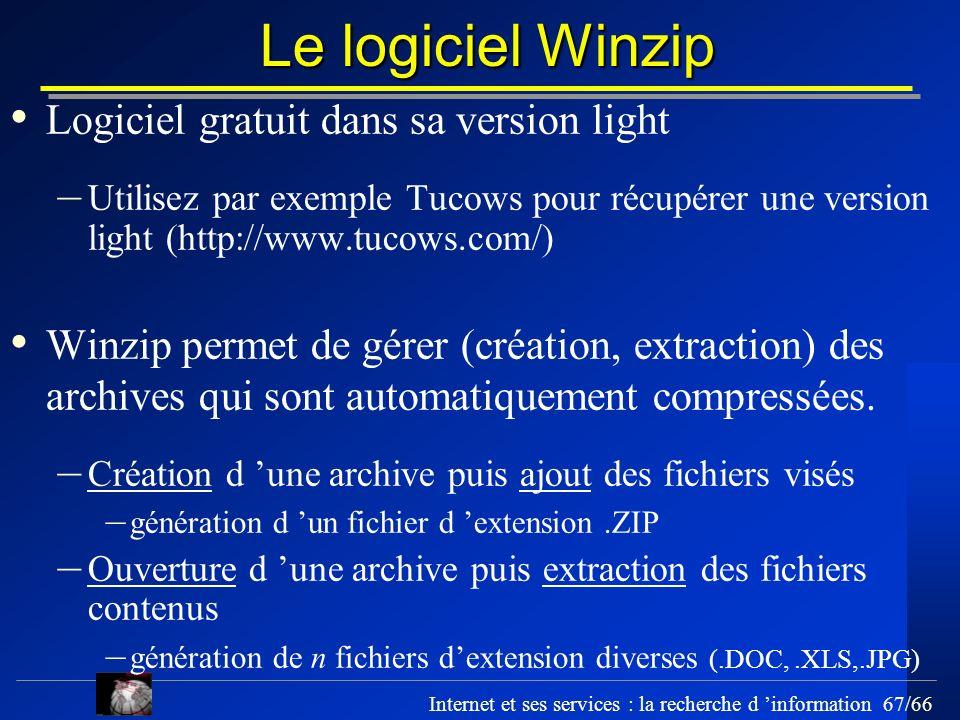 Internet et ses services : la recherche d information 67/66 Le logiciel Winzip Logiciel gratuit dans sa version light – Utilisez par exemple Tucows po