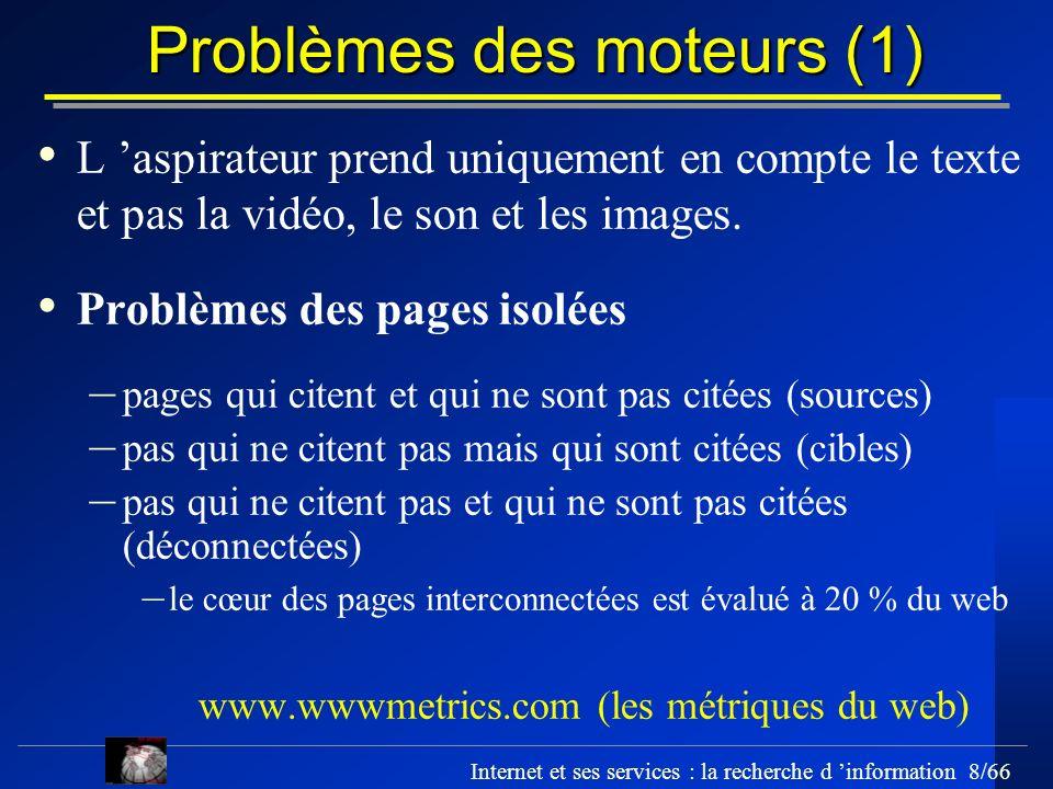 Internet et ses services : la recherche d information 8/66 Problèmes des moteurs (1) L aspirateur prend uniquement en compte le texte et pas la vidéo,