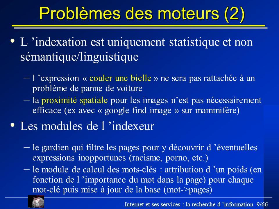 Internet et ses services : la recherche d information 9/66 Problèmes des moteurs (2) L indexation est uniquement statistique et non sémantique/linguis