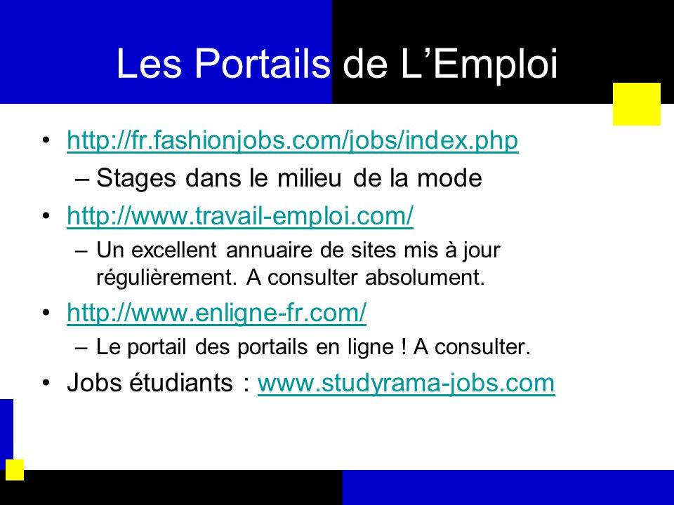 Les Portails de LEmploi http://fr.fashionjobs.com/jobs/index.php –Stages dans le milieu de la mode http://www.travail-emploi.com/ –Un excellent annuai