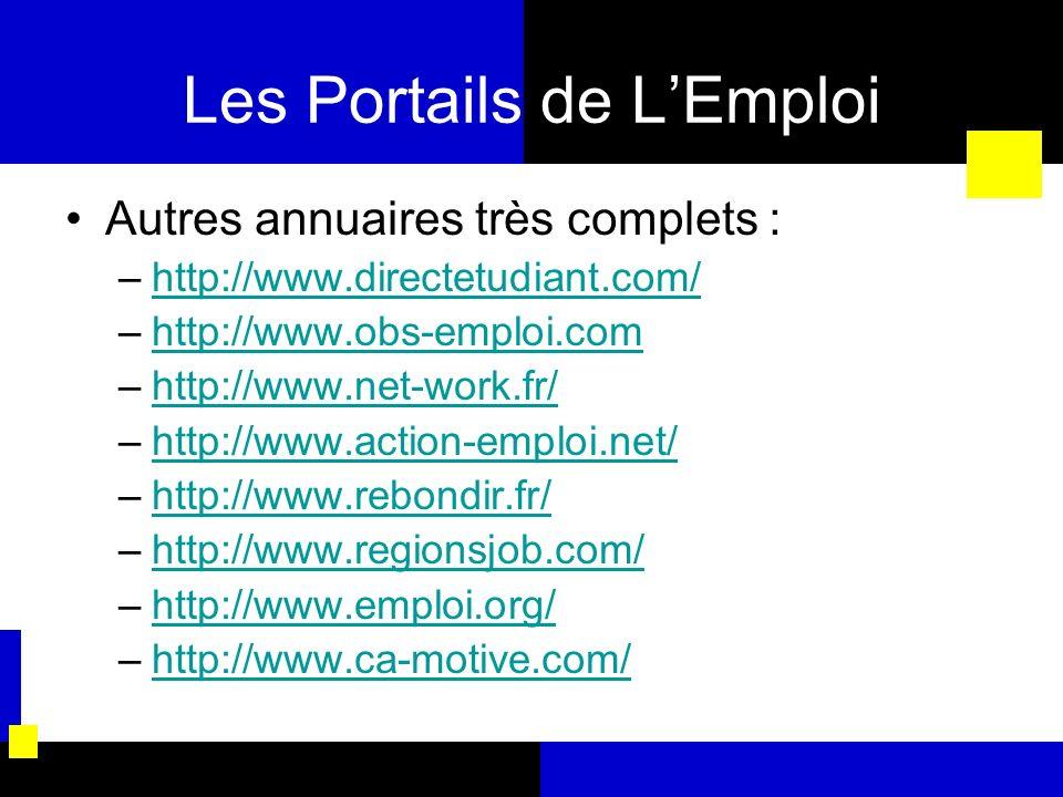 Les Portails de LEmploi Autres annuaires très complets : –http://www.directetudiant.com/http://www.directetudiant.com/ –http://www.obs-emploi.comhttp: