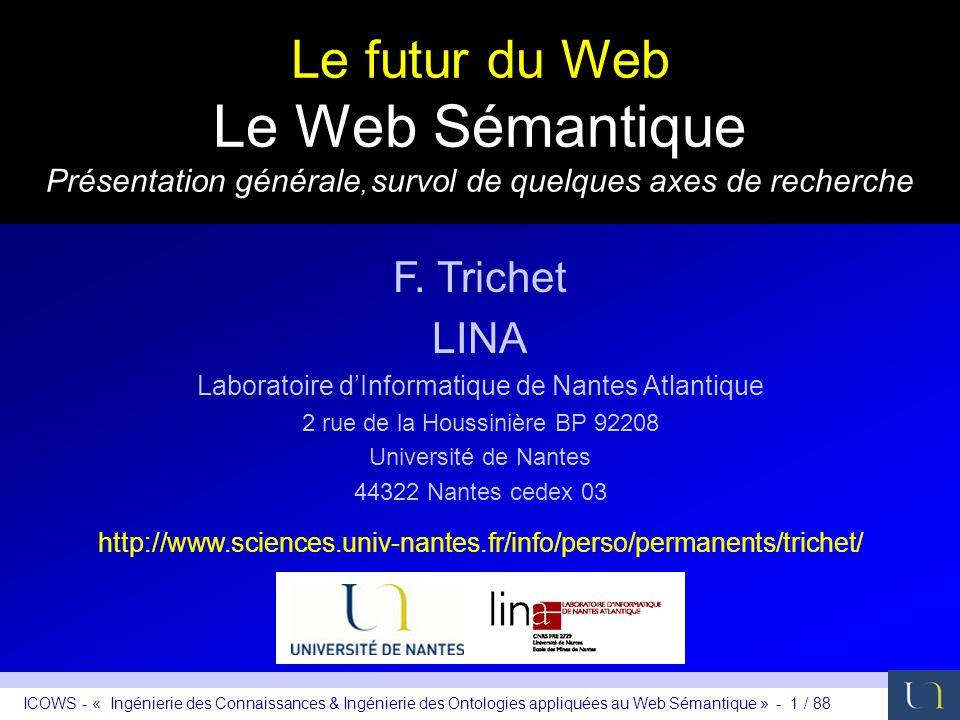 ICOWS - « Ingénierie des Connaissances & Ingénierie des Ontologies appliquées au Web Sémantique » - 1 / 88 Le futur du Web Le Web Sémantique Présentat