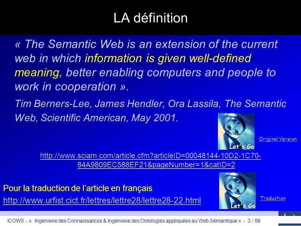 ICOWS - « Ingénierie des Connaissances & Ingénierie des Ontologies appliquées au Web Sémantique » - 14 / 88 Le Web sémantique : philosophie –Revenir à une structure sémantiquement riche de type base de données orientée ressources… –…tout en conservant des métadonnées de base dans les documents,… –…tout en conservant un caractère distribué, souple, évolutif, extensible, interopérable,… –…avec une standardisation minimale