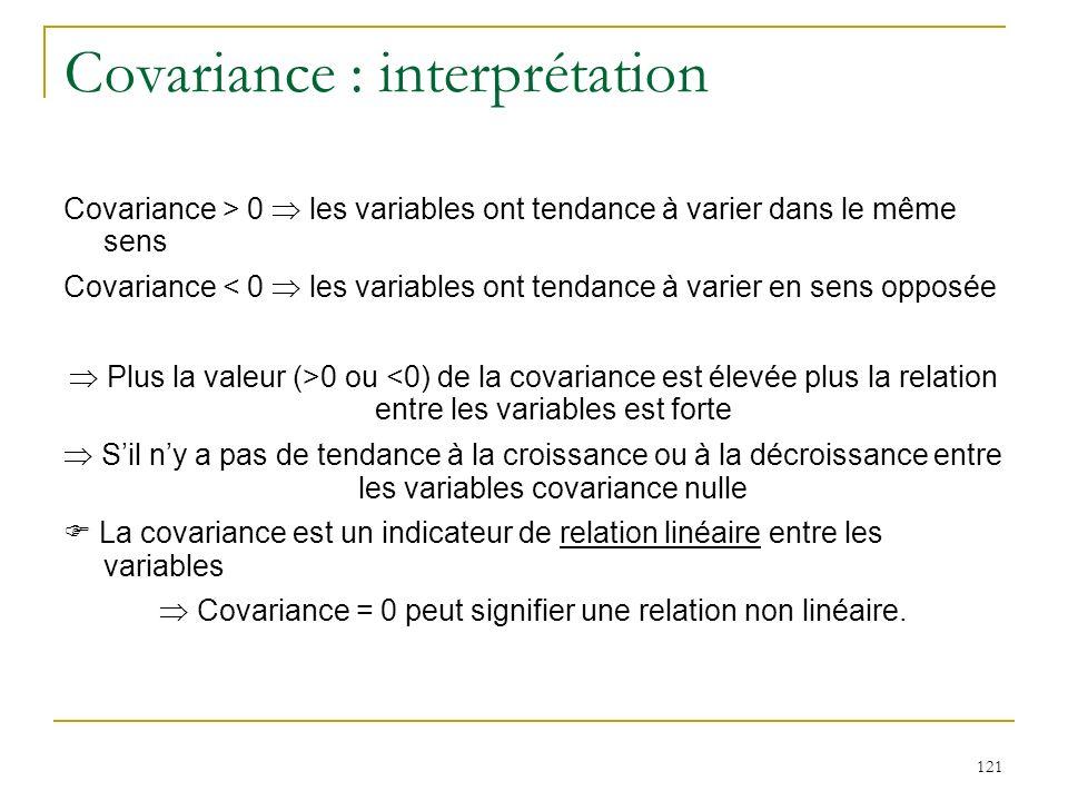 121 Covariance : interprétation Covariance > 0 les variables ont tendance à varier dans le même sens Covariance < 0 les variables ont tendance à varie