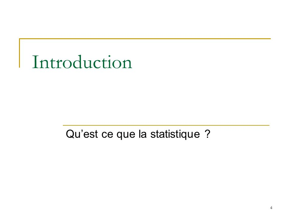 4 Introduction Quest ce que la statistique ?
