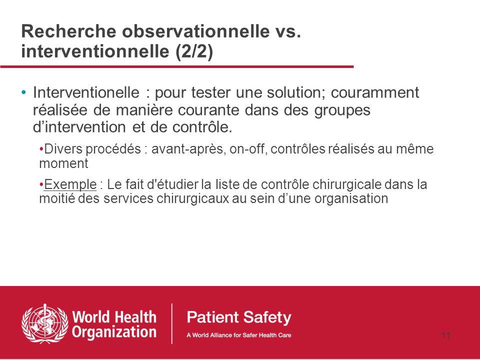 10 Recherche observationnelle vs. interventionnelle (1/2) Observationelle : effectuée en amont, pour comprendre le problèmes de sécurité, la fréquence