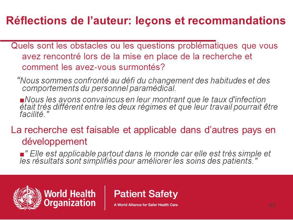 42 Conclusion Les taux élevés dinfection post-opératoire peuvent être considérablement réduits, même dans un contexte de ressources limitées (suite) U