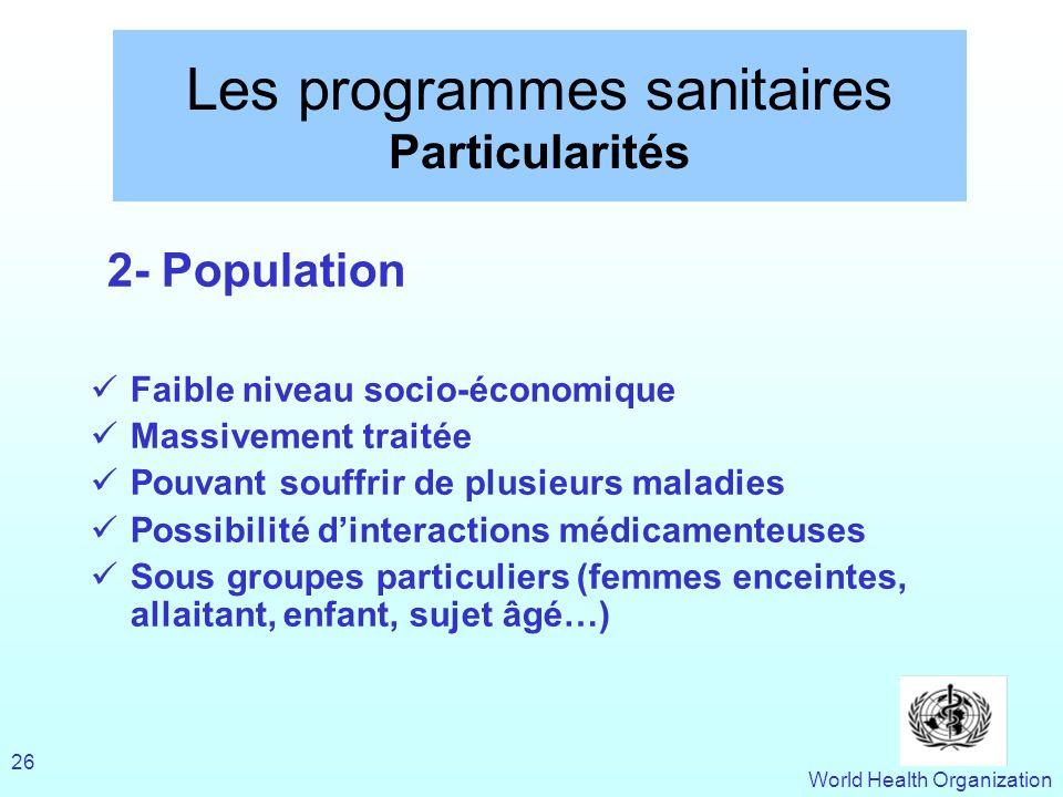 World Health Organization 26 Les programmes sanitaires Particularités 2- Population Faible niveau socio-économique Massivement traitée Pouvant souffri