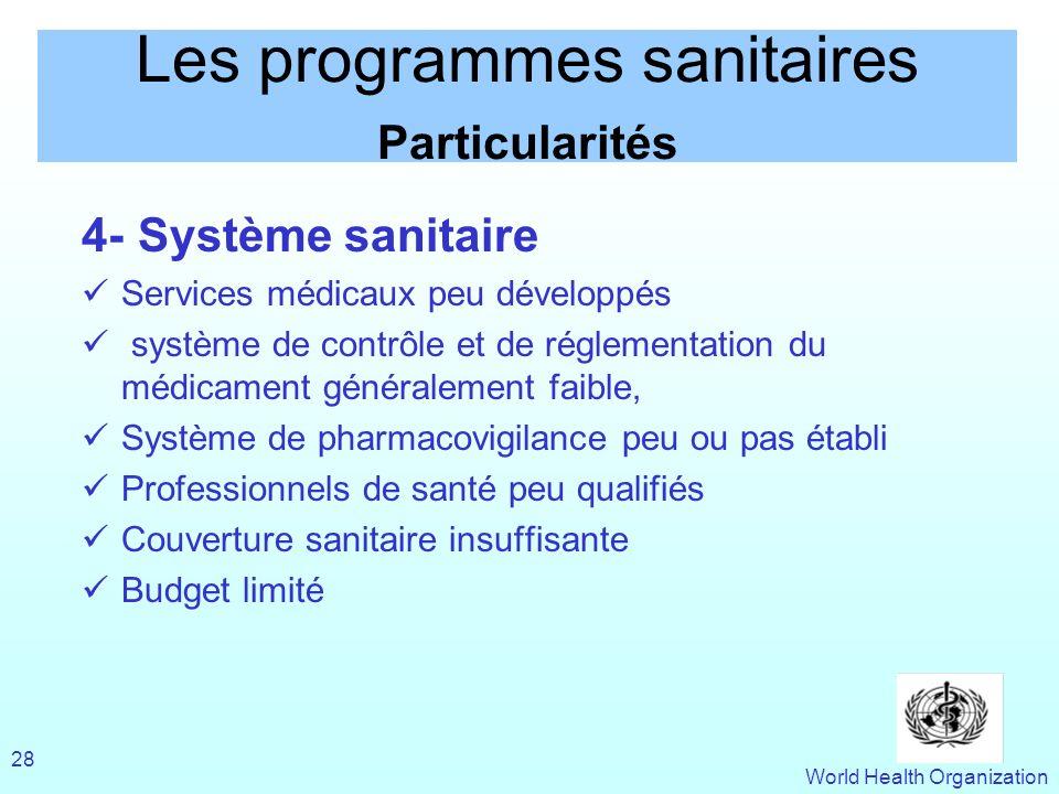 World Health Organization 28 Les programmes sanitaires Particularités 4- Système sanitaire Services médicaux peu développés système de contrôle et de