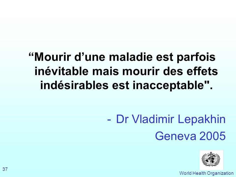 World Health Organization 37 Mourir dune maladie est parfois inévitable mais mourir des effets indésirables est inacceptable