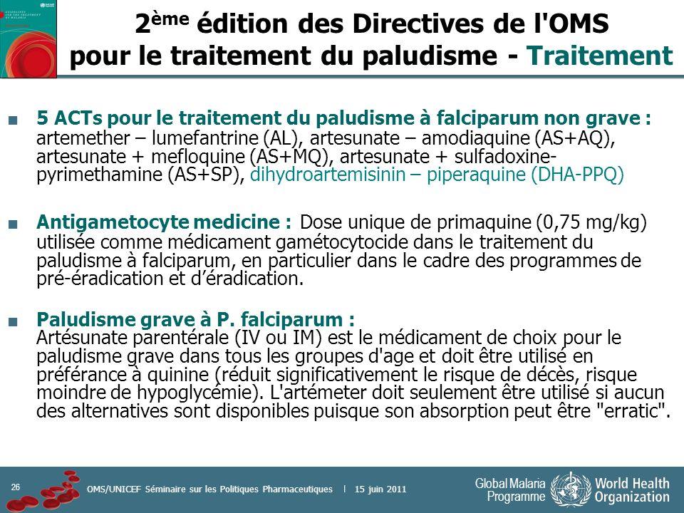 26 Global Malaria Programme OMS/UNICEF Séminaire sur les Politiques Pharmaceutiques | 15 juin 2011 2 ème édition des Directives de l'OMS pour le trait