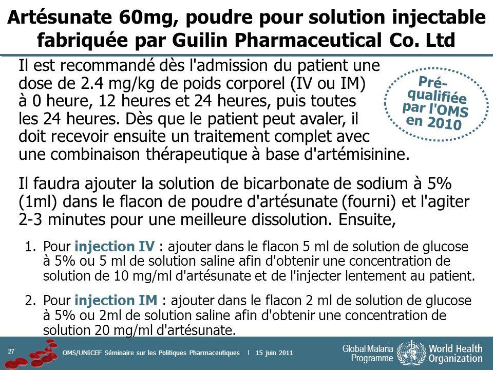 27 Global Malaria Programme OMS/UNICEF Séminaire sur les Politiques Pharmaceutiques | 15 juin 2011 Il est recommandé dès l'admission du patient une do