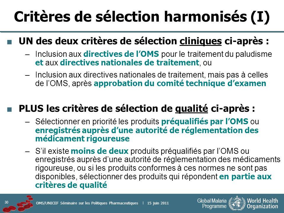 30 Global Malaria Programme OMS/UNICEF Séminaire sur les Politiques Pharmaceutiques | 15 juin 2011 Critères de sélection harmonisés (I) UN des deux cr