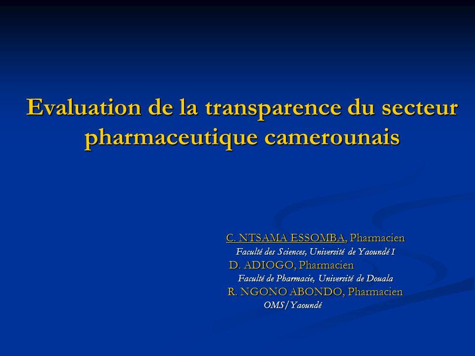 Evaluation de la transparence du secteur pharmaceutique camerounais C. NTSAMA ESSOMBA, Pharmacien Faculté des Sciences, Université de Yaoundé I D. ADI
