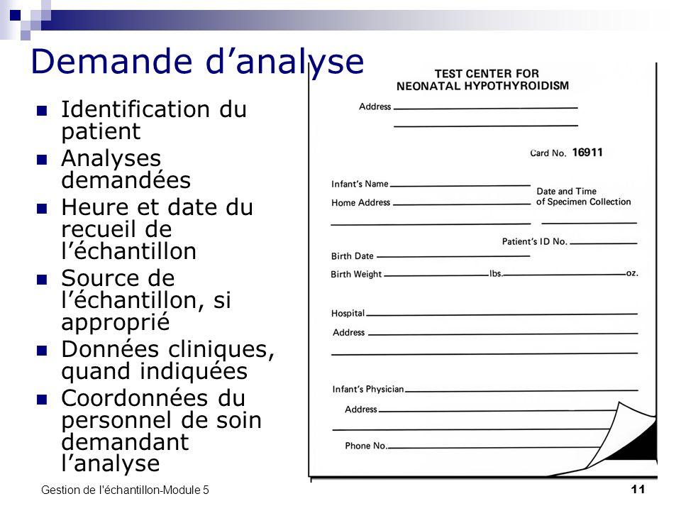 Gestion de l'échantillon-Module 5 11 Demande danalyse Identification du patient Analyses demandées Heure et date du recueil de léchantillon Source de
