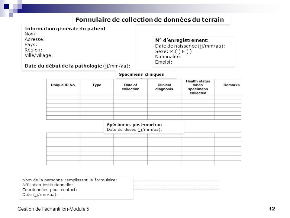 Gestion de l'échantillon-Module 5 12 Formulaire de collection de données du terrain Information générale du patient Nom: Adresse: Pays: Région: Ville/