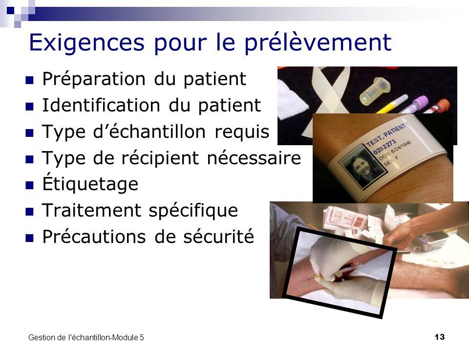 Gestion de l'échantillon-Module 5 13 Exigences pour le prélèvement Préparation du patient Identification du patient Type déchantillon requis Type de r