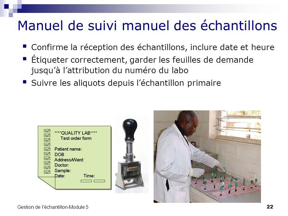 Gestion de l'échantillon-Module 5 22 Manuel de suivi manuel des échantillons Confirme la réception des échantillons, inclure date et heure Étiqueter c