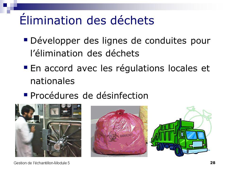 Gestion de l'échantillon-Module 5 28 Élimination des déchets Développer des lignes de conduites pour lélimination des déchets En accord avec les régul