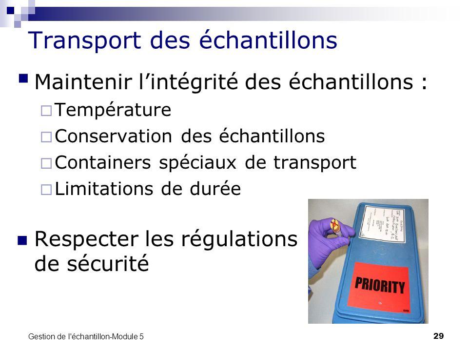 Gestion de l'échantillon-Module 5 29 Transport des échantillons Maintenir lintégrité des échantillons : Température Conservation des échantillons Cont