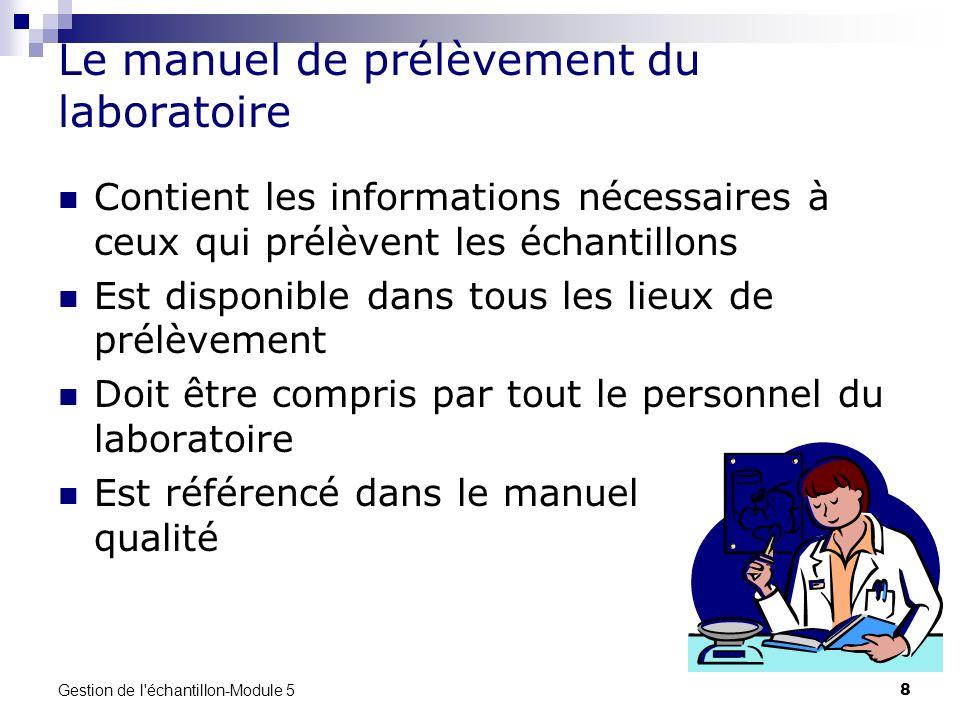 Gestion de l'échantillon-Module 5 8 Le manuel de prélèvement du laboratoire Contient les informations nécessaires à ceux qui prélèvent les échantillon