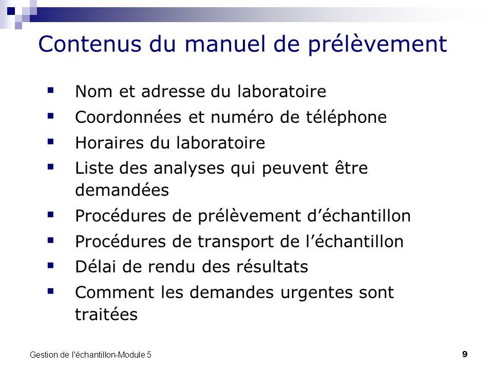 Gestion de l'échantillon-Module 5 9 Contenus du manuel de prélèvement Nom et adresse du laboratoire Coordonnées et numéro de téléphone Horaires du lab