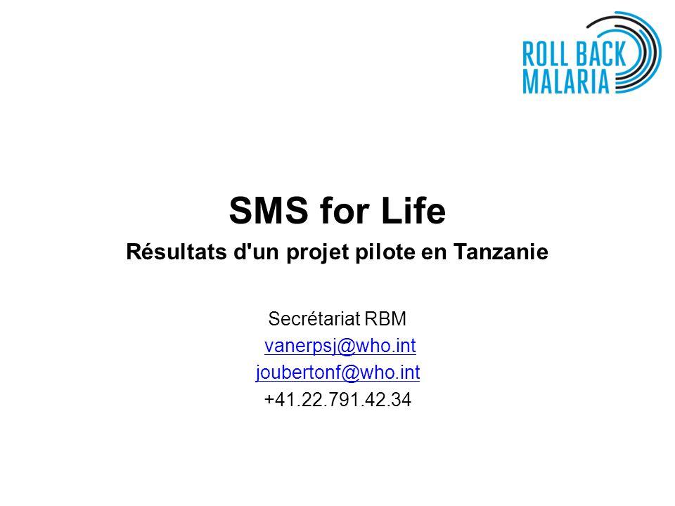 SMS for Life Résultats d'un projet pilote en Tanzanie Secrétariat RBM vanerpsj@who.int joubertonf@who.int +41.22.791.42.34