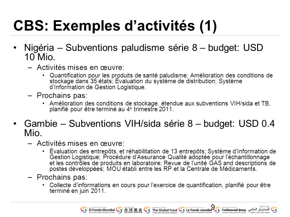 GLOBAL FUND CORE PRESENTATION SET © Voluntary Pooled Procurement (June 2010) CBS: Exemples dactivités (1) Nigéria – Subventions paludisme série 8 – budget: USD 10 Mio.