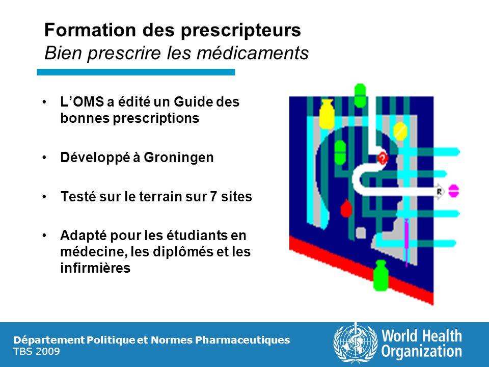Département Politique et Normes Pharmaceutiques TBS 2009 Formation des prescripteurs Bien prescrire les médicaments LOMS a édité un Guide des bonnes p