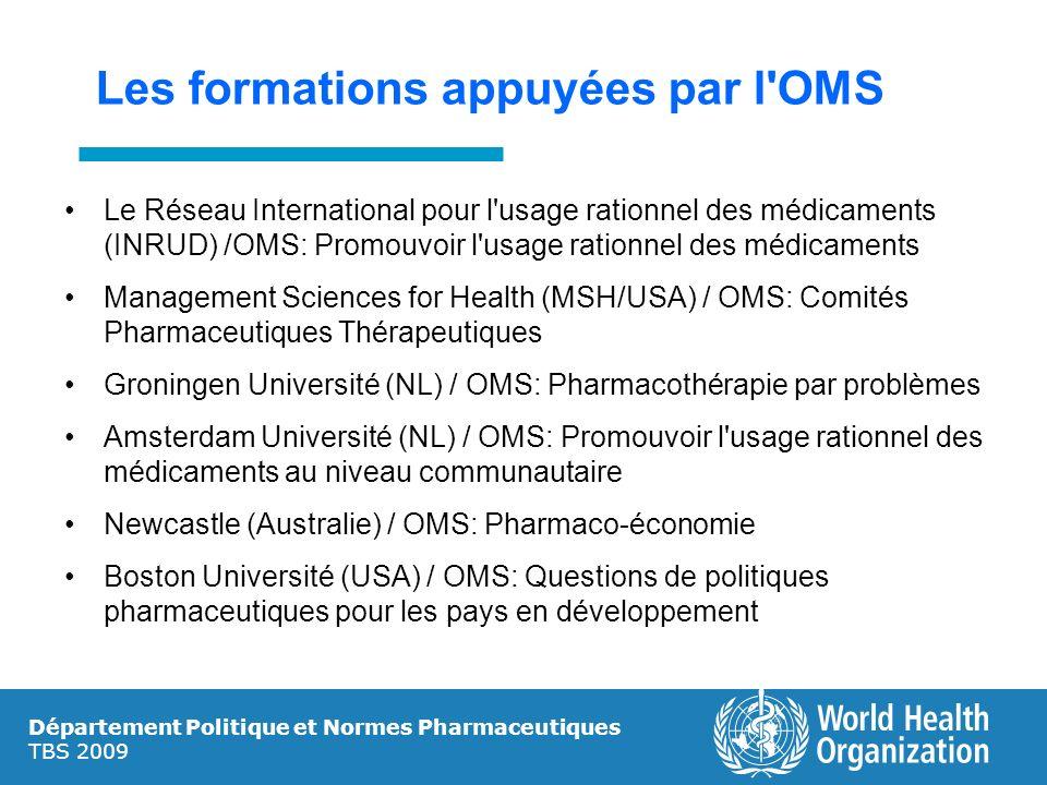 Département Politique et Normes Pharmaceutiques TBS 2009 Les formations appuyées par l'OMS Le Réseau International pour l'usage rationnel des médicame