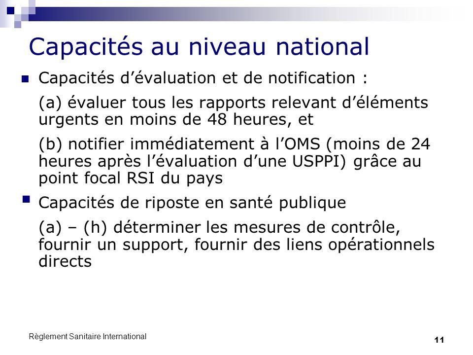 Règlement Sanitaire International 11 Capacités au niveau national Capacités dévaluation et de notification : (a) évaluer tous les rapports relevant dé