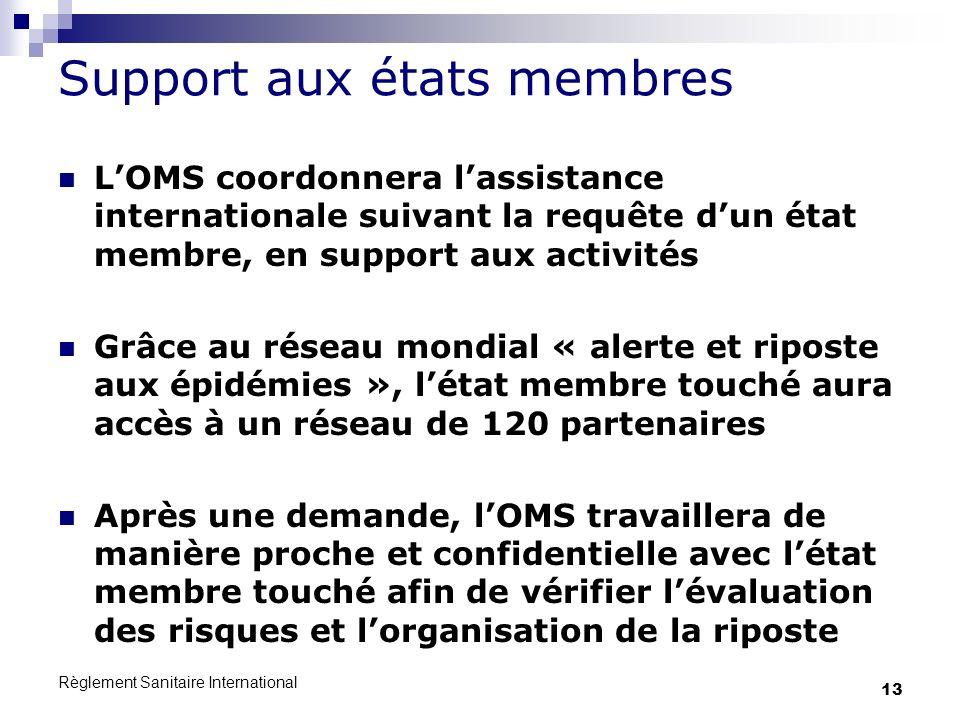 Règlement Sanitaire International 13 Support aux états membres LOMS coordonnera lassistance internationale suivant la requête dun état membre, en supp