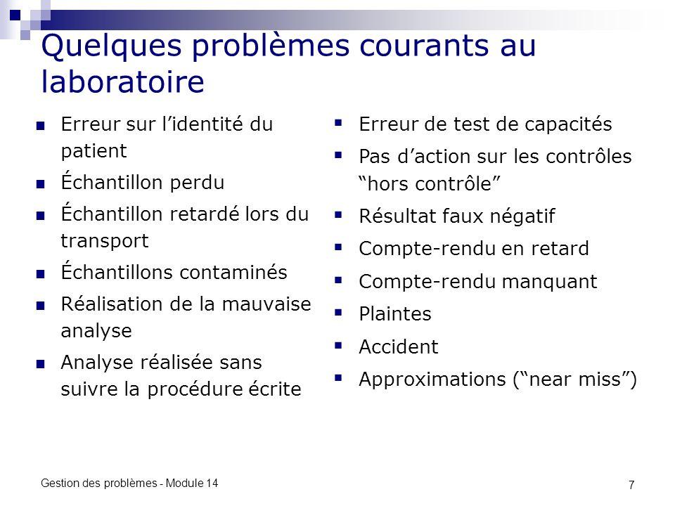 7 Gestion des problèmes - Module 14 Quelques problèmes courants au laboratoire Erreur sur lidentité du patient Échantillon perdu Échantillon retardé l